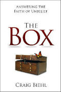 The Box: Answering the Faith of Unbelief by Dr. Craig Biehl - blog post excerpts