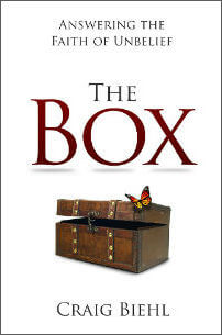 The Box: Answering the Faith of Unbelief by Dr. Craig Biehl
