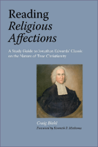 Pilgrim's Rock book Reading Religious Affections: A Study Guide to Jonathan Edwards' Classic on the Nature of True Christianity by Dr. Craig Biehl